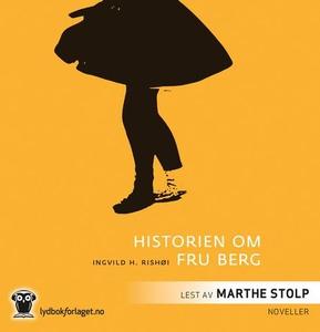Historien om fru Berg (lydbok) av Ingvild H.
