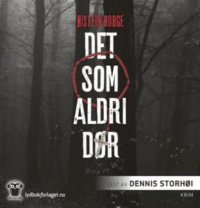 Det som aldri dør (lydbok) av Øistein Borge