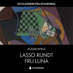 Lasso rundt fru Luna (lydbok) av Agnar Mykle