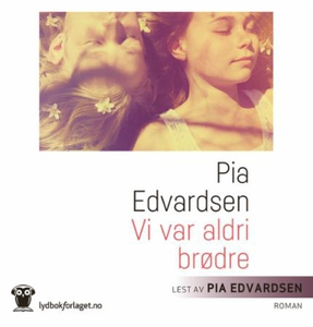 Vi var aldri brødre (lydbok) av Pia Edvardsen