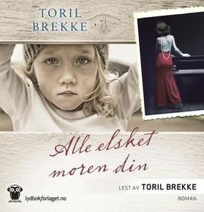 Alle elsket moren din (lydbok) av Toril Brekk