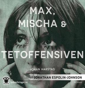 Max, Mischa & Tetoffensiven (lydbok) av Johan