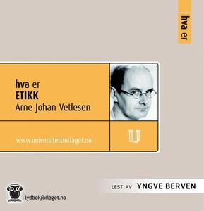 Hva er etikk (lydbok) av Arne Johan Vetlesen