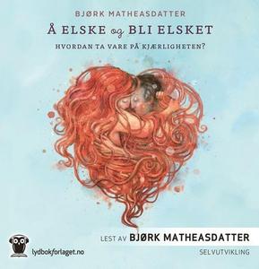 Å elske og bli elsket (lydbok) av Bjørk Mathe