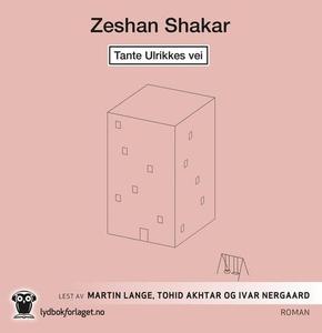 Tante Ulrikkes vei (lydbok) av Zeshan Shakar
