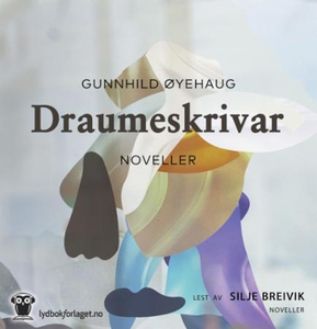Draumeskrivar (lydbok) av Gunnhild Øyehaug