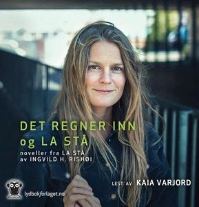 Det regner inn + La stå (lydbok) av Ingvild H