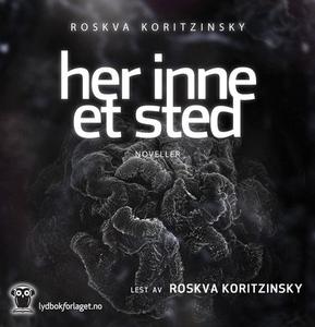 Her inne et sted (lydbok) av Roskva Koritzins