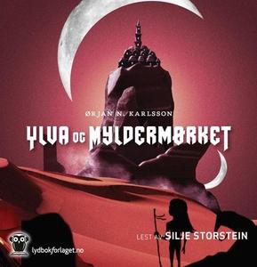 Ylva og Myldermørket (lydbok) av Ørjan N. Kar