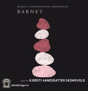 Barnet (lydbok) av Kjersti Annesdatter Skomsv