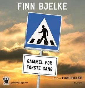 Gammel for første gang (lydbok) av Finn Bjelk