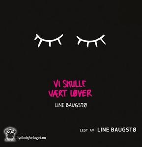Vi skulle vært løver (lydbok) av Line Baugstø