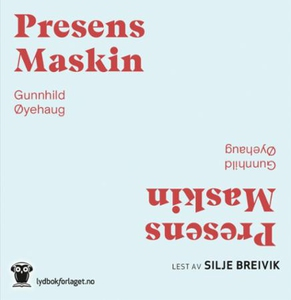 Presens maskin (lydbok) av Gunnhild Øyehaug