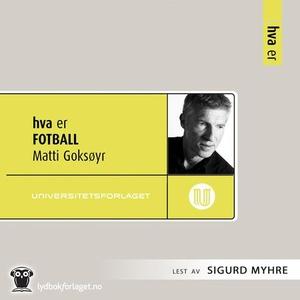 Hva er fotball (lydbok) av Matti Goksøyr