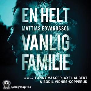 En helt vanlig familie (lydbok) av Mattias Ed