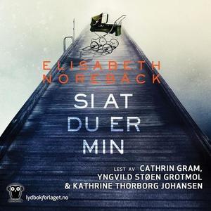 Si at du er min (lydbok) av Elisabeth Norebäc