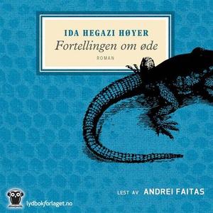 Fortellingen om øde (lydbok) av Ida Hegazi Hø