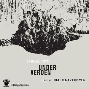 Under verden (lydbok) av Ida Hegazi Høyer