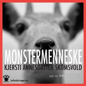 Monstermenneske (lydbok) av Kjersti Annesdatt