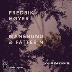 Månehund & fatter'n (lydbok) av Fredrik Høyer