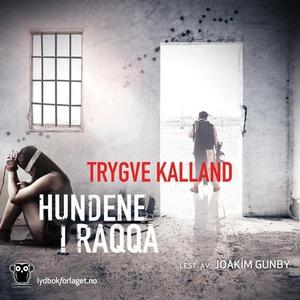 Hundene i Raqqa (lydbok) av Trygve Kalland