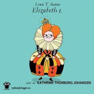 Elizabeth 1. (lydbok) av Linn T. Sunne
