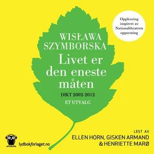 Livet er den eneste måten (lydbok) av Wislawa