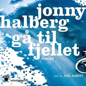 Gå til fjellet (lydbok) av Jonny Halberg