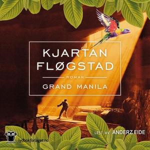 Grand Manila (lydbok) av Kjartan Fløgstad