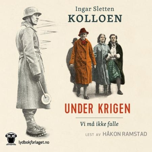 Under krigen (lydbok) av Ingar Sletten Kolloe
