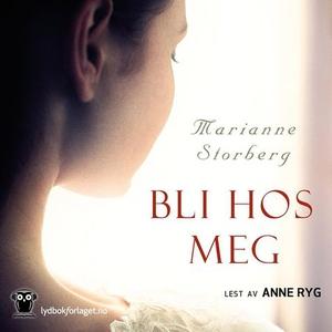 Bli hos meg (lydbok) av Marianne Storberg