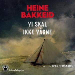 Vi skal ikke våkne (lydbok) av Heine T. Bakke