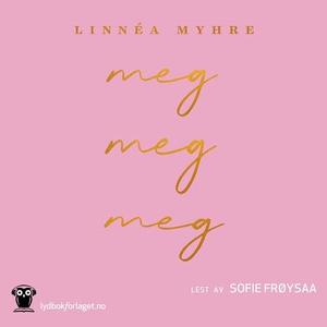 Meg, meg, meg (lydbok) av Linnéa Myhre