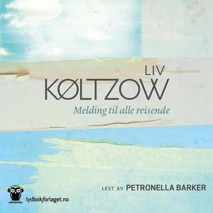 Melding til alle reisende (lydbok) av Liv Køl