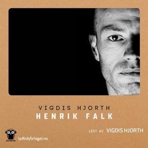 Henrik Falk (lydbok) av Vigdis Hjorth