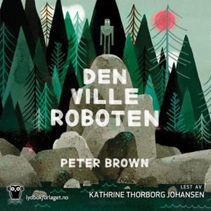 Den ville roboten (lydbok) av Peter Brown