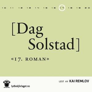 17. roman (lydbok) av Dag Solstad