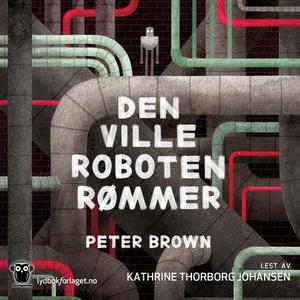Den ville roboten rømmer (lydbok) av Peter Br