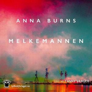 Melkemannen (lydbok) av Anna Burns