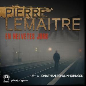 En helvetes jobb (lydbok) av Pierre Lemaitre