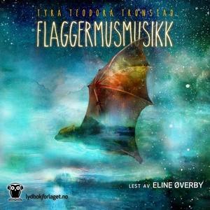 Flaggermusmusikk (lydbok) av Tyra Teodora Tro
