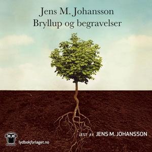 Bryllup og begravelser (lydbok) av Jens M. Jo