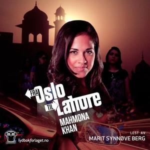 Fra Oslo til Lahore (lydbok) av Mahmona Khan
