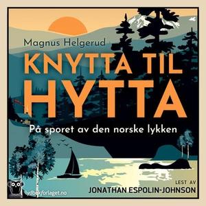 Knytta til hytta (lydbok) av Magnus Helgerud