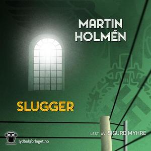 Slugger (lydbok) av Martin Holmén