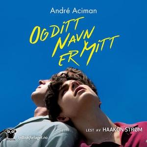 Og ditt navn er mitt (lydbok) av André Aciman