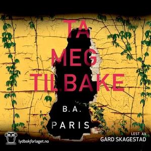 Ta meg tilbake (lydbok) av B.A. Paris