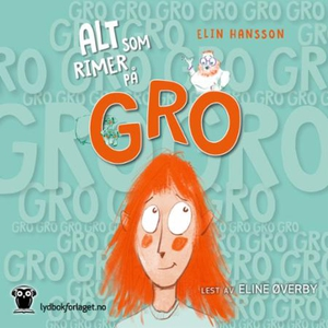 Alt som rimer på Gro (lydbok) av Elin Hansson