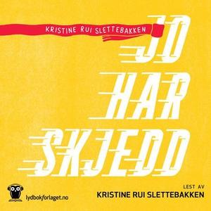 Jo har skjedd (lydbok) av Kristine Rui Slette