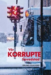 Vår korrupte hovedstad (ebok) av Erling Folkv